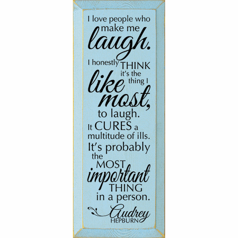 Famous Quotes Sign...I Love People Who Make Me Laugh. I Honestly Think It's The Thing I Like Most