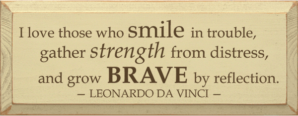 Famous Quotes Sign...I Love Those Who Smile In Trouble, Gather Strength From Distress