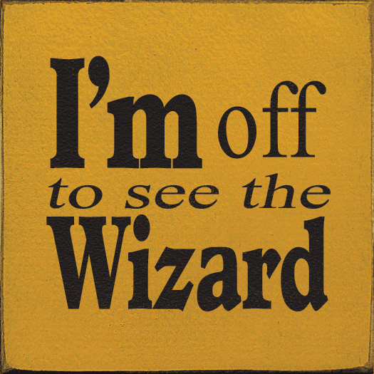 Famous Quotes Sign...I'm Off To See The Wizard