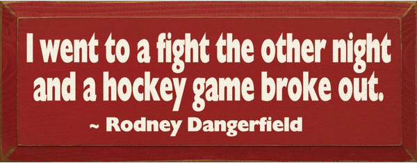 Famous Quotes Sign...I Went To A Fight The Other Night And A Hockey Game Broke Out