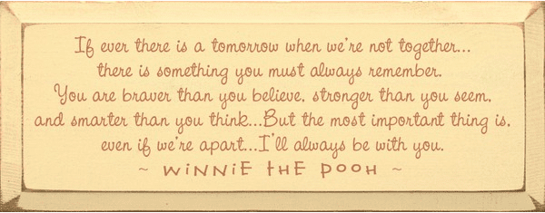 Famous Quotes Sign...If Ever There Is A Tomorrow When We're Not Together... - Winnie The Pooh
