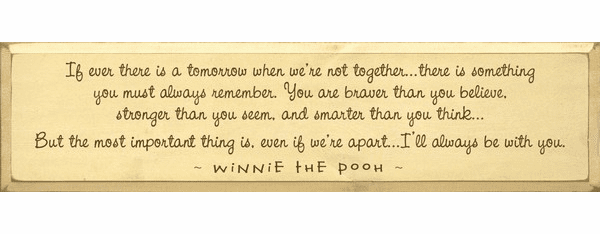 Famous Quotes Sign...If Ever There Is A Tomorrow When We're Not Together... - Winnie The Pooh (Large)