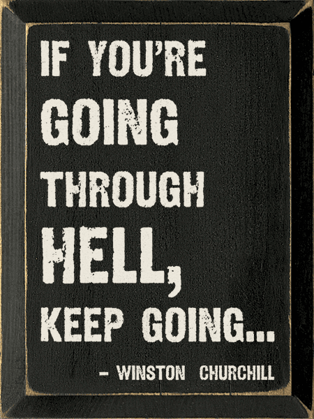 Famous Quotes Sign...If You're Going Through Hell, Keep Going... - Winston Churchill