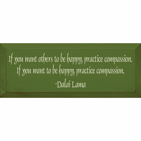 Famous Quotes Sign...If You Want Others To Be Happy Practice Compassion... -Dalai Lama