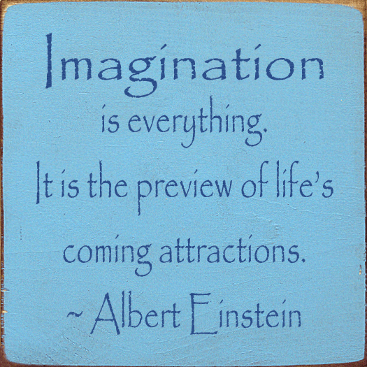 Famous Quotes Sign...Imagination Is Everything. It Is The Preview Of Life's Coming Attractions