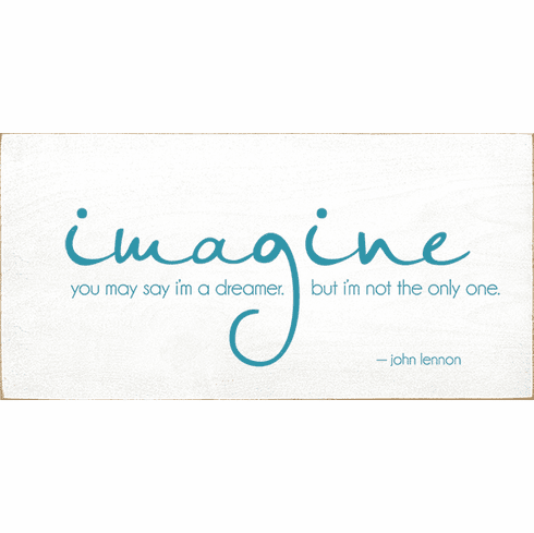 Famous Quotes Sign...Imagine - You May Say I'm A Dreamer, But I'm Not The Only One. - John Lennon (Flat Edge)
