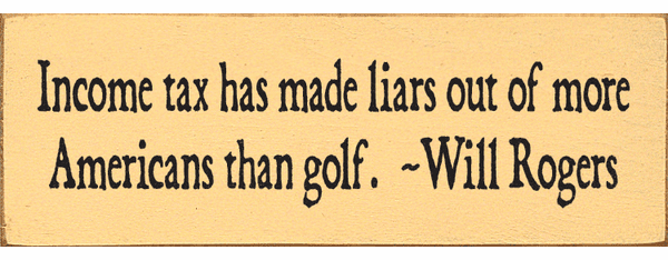 Famous Quotes Sign...Income Tax Has Made Liars Out Of More Americans Than Golf