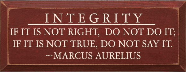 Famous Quotes Sign...Integrity - If It Is Not Right, Do Not Do It