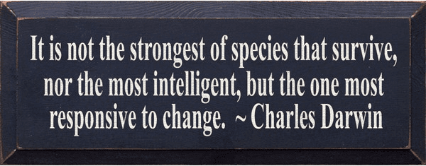 Famous Quotes Sign...It Is Not The Strongest Of The Species That Survive... - Charles Darwin