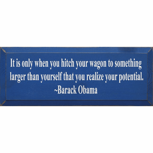 Famous Quotes Sign...It Is Only When You Hitch Your Wagon To Something Larger