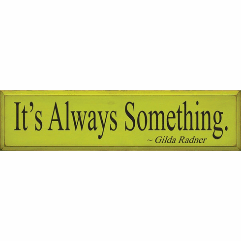 Famous Quotes Sign...It's Always Something ~ Gilda Radner