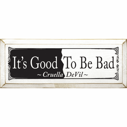 Famous Quotes Sign...It's Good To Be Bad ~ Cruella Devil