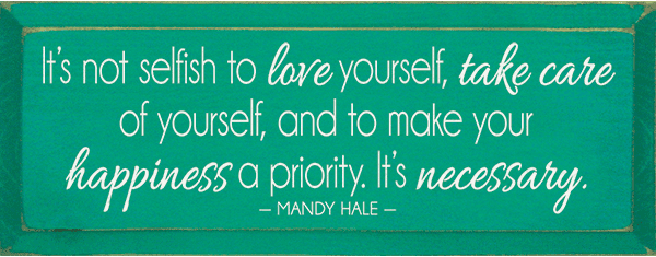 Famous Quotes Sign...It's Not Selfish To Love Yourself, Take Care Of Yourself, And