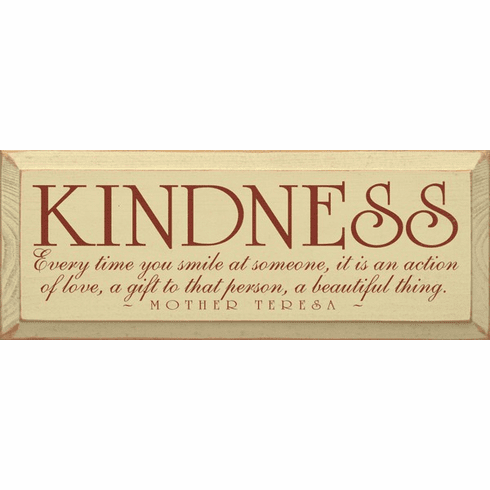 Famous Quotes Sign...Kindness - Every Time You Smile At Someone, It Is An Action Of Love