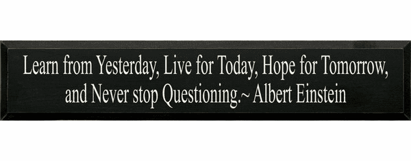 Famous Quotes Sign...Learn From Yesterday, Live For Today, Hope For Tomorrow