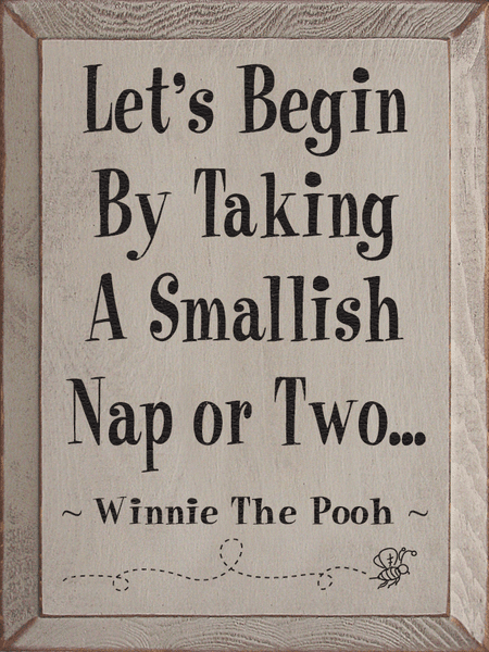 Famous Quotes Sign...Let's Begin By Taking A Smallish Nap Or Two ~ Winnie The Pooh