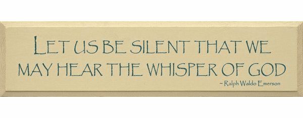 Famous Quotes Sign...Let Us Be Silent That We May Hear The Whisper Of God