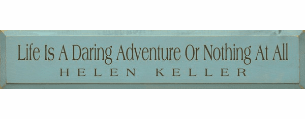 Famous Quotes Sign...Life Is A Daring Adventure Or Nothing At All. ~ Helen Keller