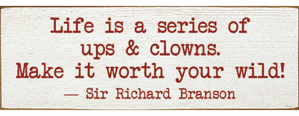 Famous Quotes Sign...Life Is A Series Of Ups And Clowns. Make It Worth Your Wild