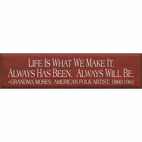 Famous Quotes Sign...Life Is What We Make It. Always Has Been. Always Will Be