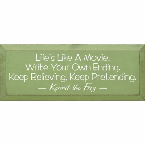 Famous Quotes Sign...Life's Like A Movie, Write Your Own Ending, Keep Believing... - Kermit The Frog