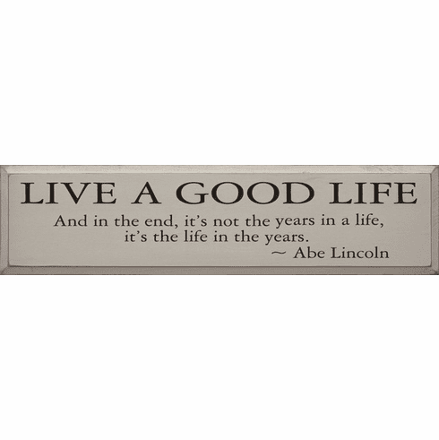 Famous Quotes Sign...Live A Good Life - And In The End, It's Not The Years In A Life