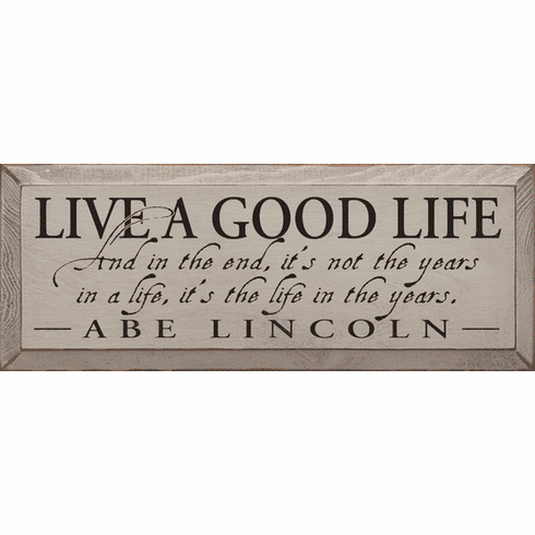 Famous Quotes Sign...Live A Good Life * And In The End, It's Not The Years In A Life... (Small)