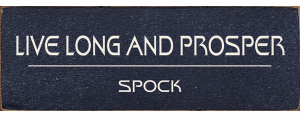 Famous Quotes Sign...Live Long And Prosper. ~ Spock