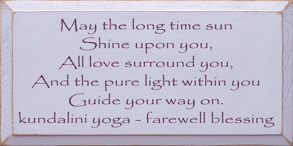 Famous Quotes Sign...May The Long Time Sun Shine Upon You... - Yoga Blessing