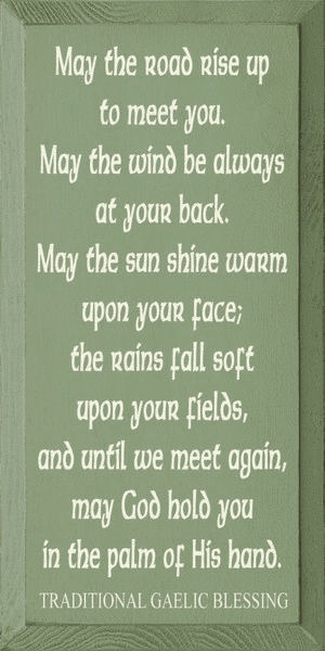 Famous Quotes Sign...May The Road Rise Up To Meet You... - Traditional Gaelic Blessing