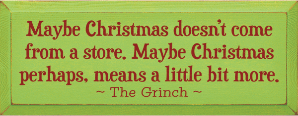 Famous Quotes Sign...Maybe Christmas Doesn't Come From A Store
