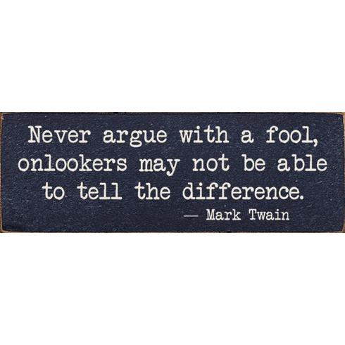 Famous Quotes Signnever Argue With A Fool Onlookers May Not Be