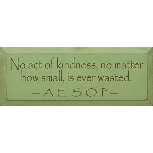 Famous Quotes Sign...No Act Of Kindness, No Matter How Small, Is Ever Wasted. ~ Aesop
