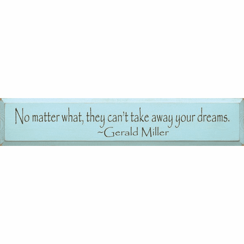 Famous Quotes Sign...No Matter What, They Can't Take Away Your Dreams ~ Gerald Miler
