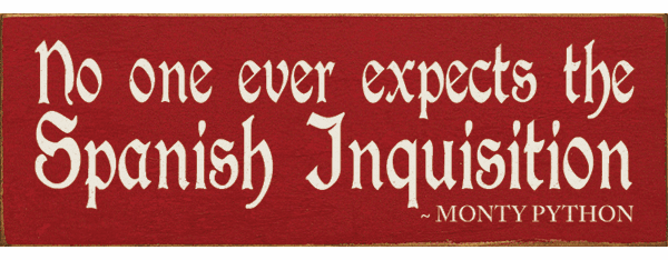 Famous Quotes Sign...No One Ever Expects The Spanish Inquisition. - Monty Python