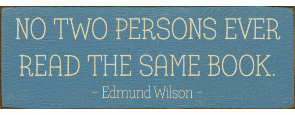 Famous Quotes Sign...No Two Persons Ever Read The Same Book. - Edmund Wilson