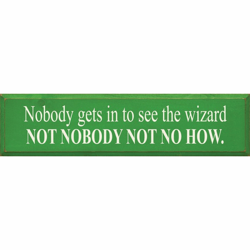 Famous Quotes Sign...Nobody Gets In To See The Wizard Not Nobody Not No How (Large)