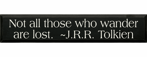 Famous Quotes Sign...Not All Those Who Wander Are Lost. ~ J.R.R. Tolkien
