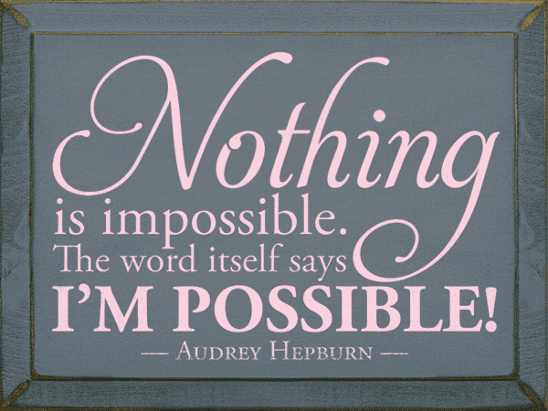 Famous Quotes Sign...Nothing Is Impossible