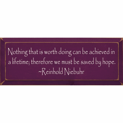 Famous Quotes Sign...Nothing That Is Worth Doing Can Be Achieved In A Lifetime