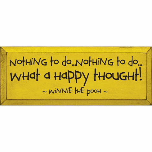 Famous Quotes Sign...Nothing To Do...Nothing To Do...What A Happy Thought! - Winnie The Pooh