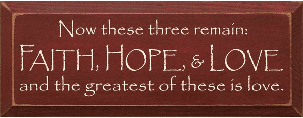 Famous Quotes Sign...Now These Three Remain Faith Hope Love