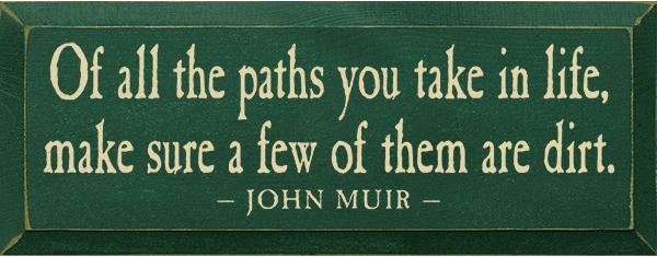 Famous Quotes Sign...Of All The Paths You Take In Life, Make Sure A Few Of Them