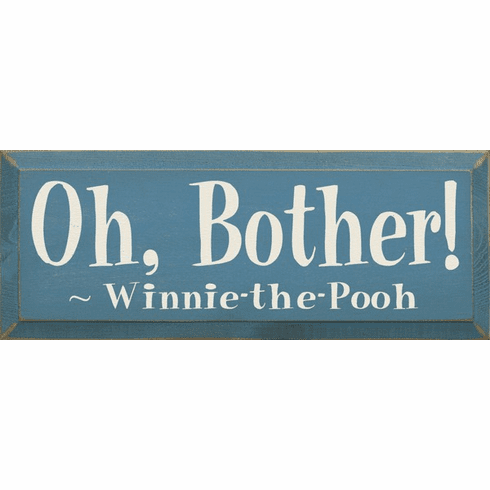Famous Quotes Sign...Oh, Bother! - Winnie The Pooh
