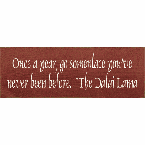 Famous Quotes Sign...Once A Year, Go Someplace You've Never Been Before. ~The Dalai Lama