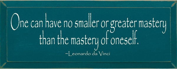 Famous Quotes Sign...One Can Have No Smaller Or Greater Mastery Than The Mastery