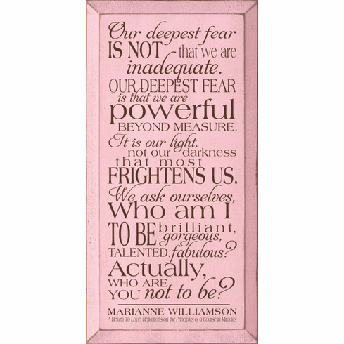 Famous Quotes Sign...Our Deepest Fear Is Not That We Are Inadequate... - Marianne Williamson