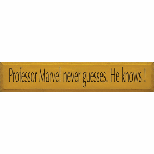 Famous Quotes Sign...Professor Marvel Never Guesses. He Knows