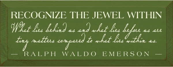 Famous Quotes Sign...Recognize The Jewel Within - Ralph Waldo Emerson Quote