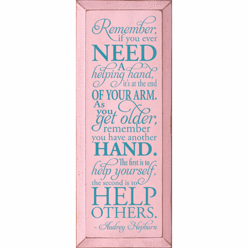 Famous Quotes Sign...Remember, If You Ever Need A Helping Hand